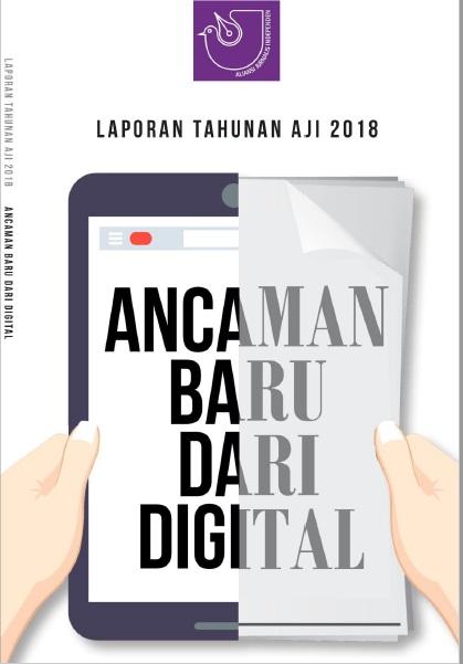 Laporan Tahunan AJI 2018 - Ancaman Baru dari Digital